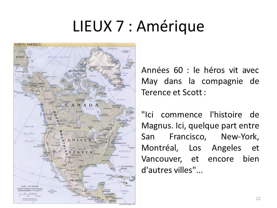 LIEUX 7 : AmériqueAnnées 60 : le héros vit avec May dans la compagnie de Terence et Scott :