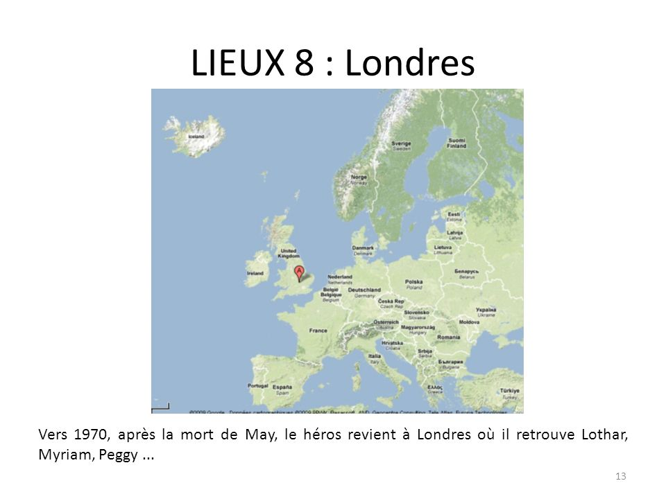 LIEUX 8 : LondresVers 1970, après la mort de May, le héros revient à Londres où il retrouve Lothar, Myriam, Peggy ...