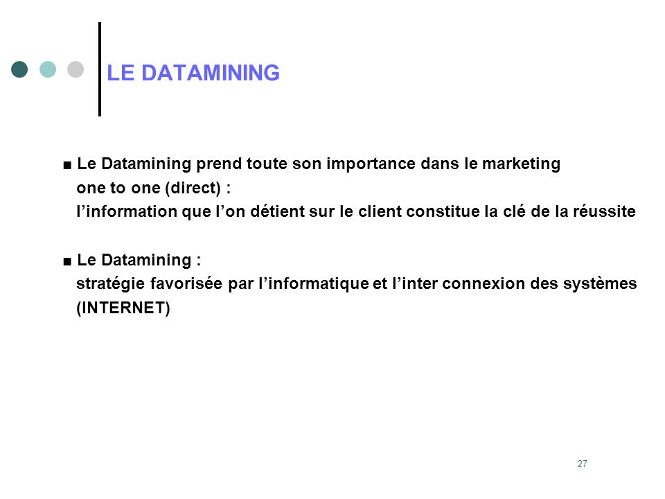 LE DATAMINING ■ Le Datamining prend toute son importance dans le marketing. one to one (direct) :