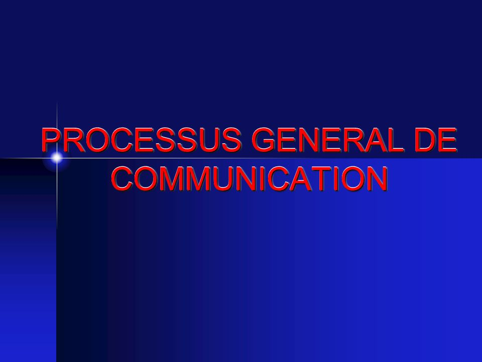 PROCESSUS GENERAL DE COMMUNICATION