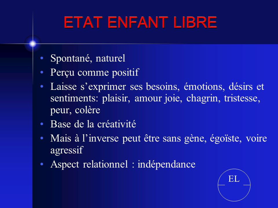 ETAT ENFANT LIBRE Spontané, naturel Perçu comme positif