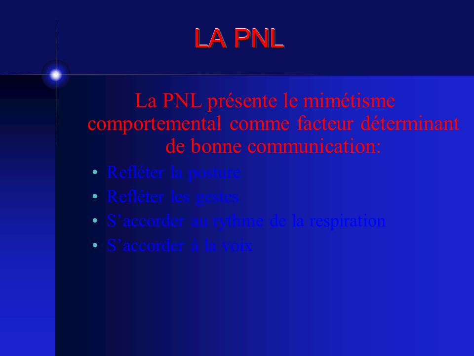 LA PNL La PNL présente le mimétisme comportemental comme facteur déterminant de bonne communication: