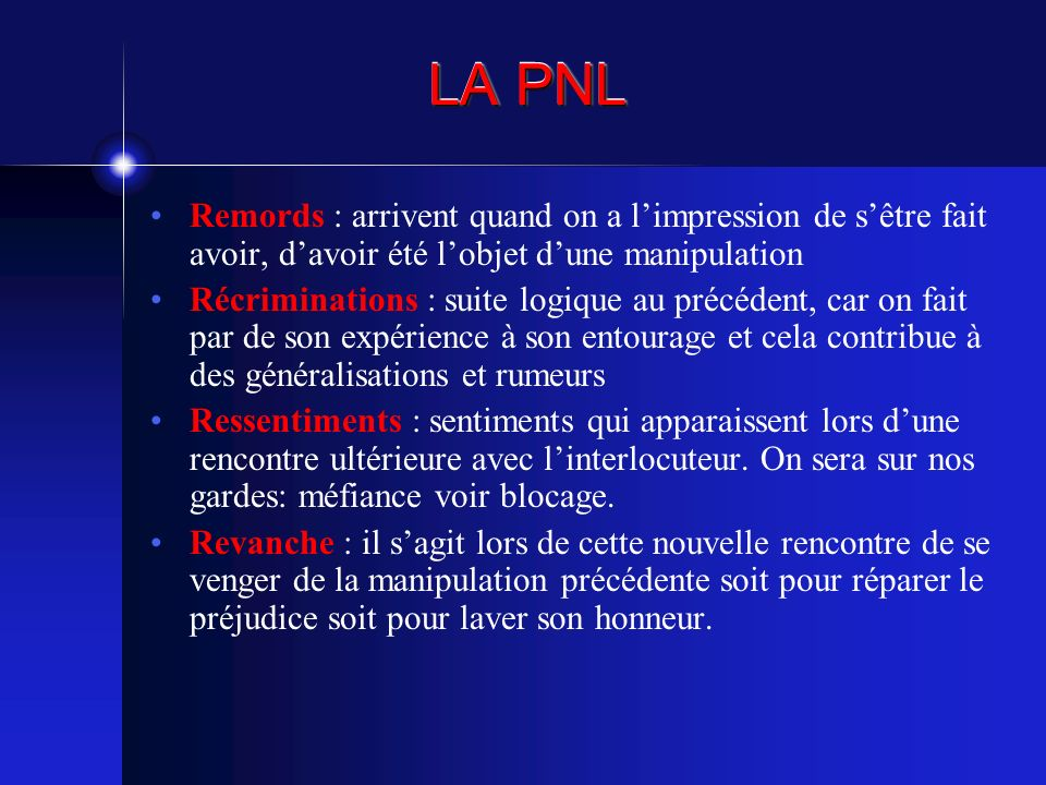 LA PNL Remords : arrivent quand on a l'impression de s'être fait avoir, d'avoir été l'objet d'une manipulation.