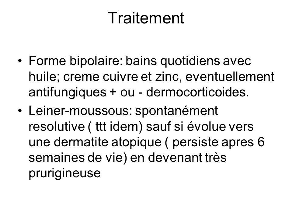 Traitement Forme bipolaire: bains quotidiens avec huile; creme cuivre et zinc, eventuellement antifungiques + ou - dermocorticoides.
