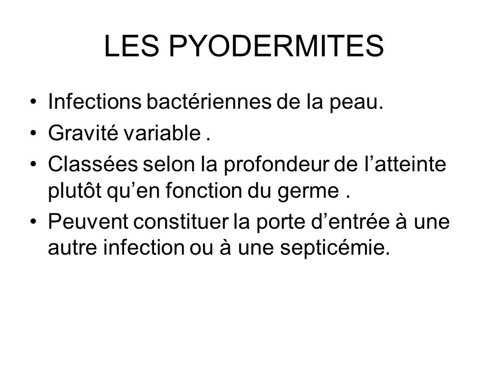 LES PYODERMITES Infections bactériennes de la peau. Gravité variable .