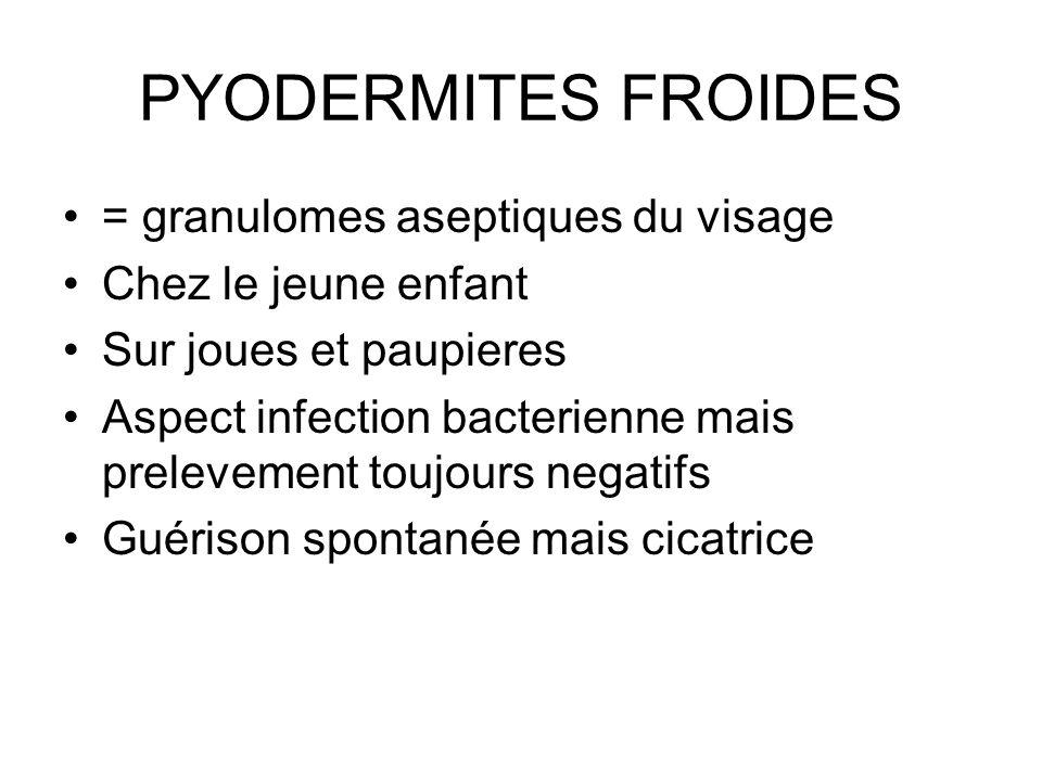PYODERMITES FROIDES = granulomes aseptiques du visage