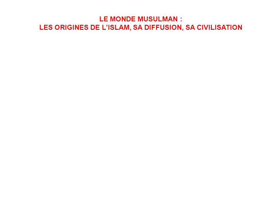 LES ORIGINES DE L'ISLAM, SA DIFFUSION, SA CIVILISATION