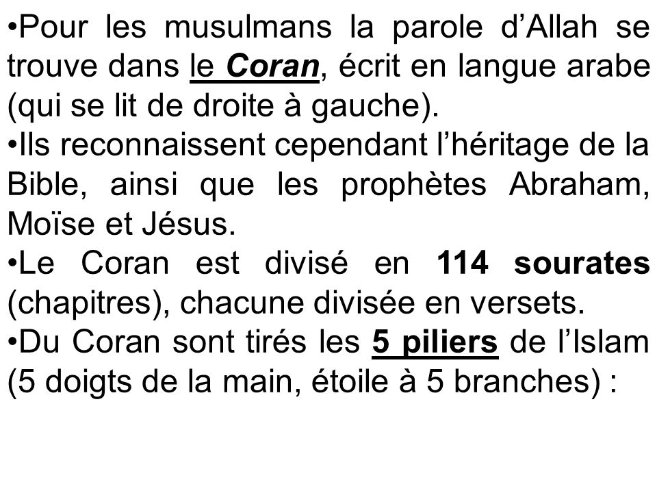 Pour les musulmans la parole d'Allah se trouve dans le Coran, écrit en langue arabe (qui se lit de droite à gauche).