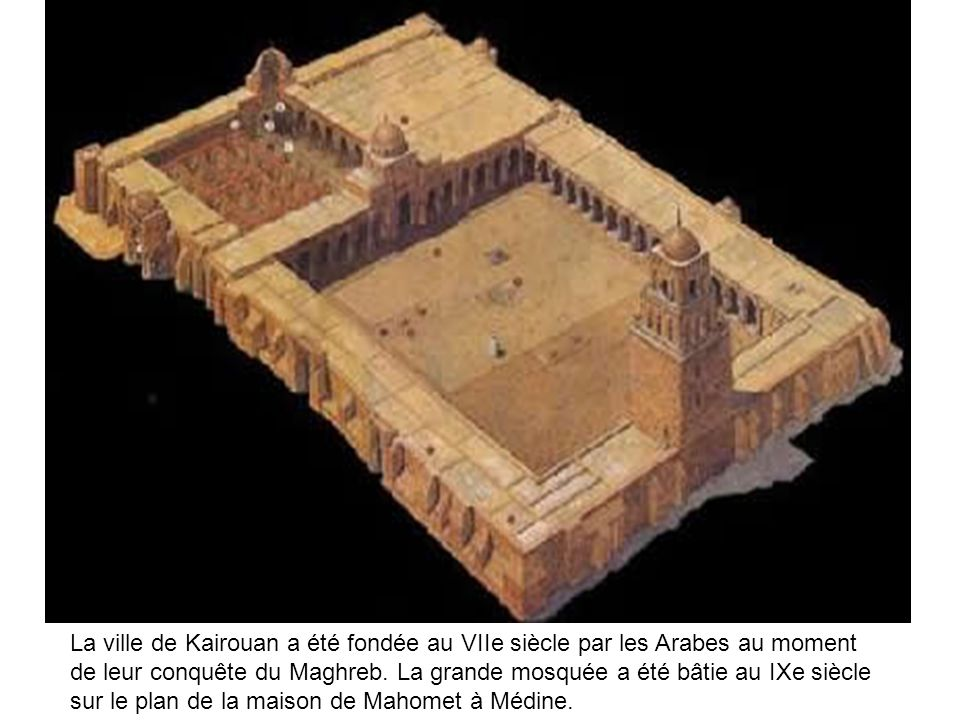La ville de Kairouan a été fondée au VIIe siècle par les Arabes au moment de leur conquête du Maghreb.