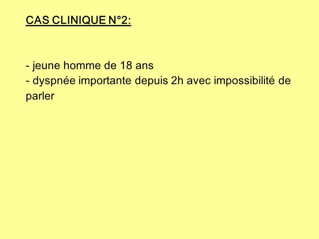 CAS CLINIQUE N°2: - jeune homme de 18 ans.