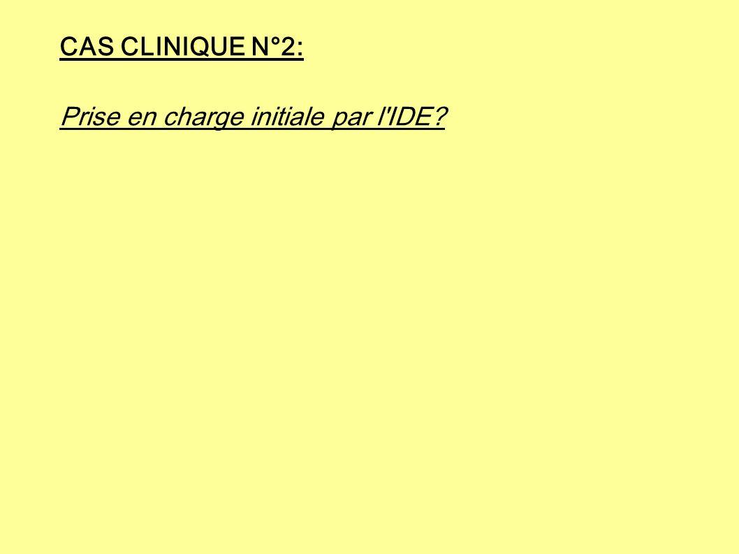 CAS CLINIQUE N°2: Prise en charge initiale par l IDE