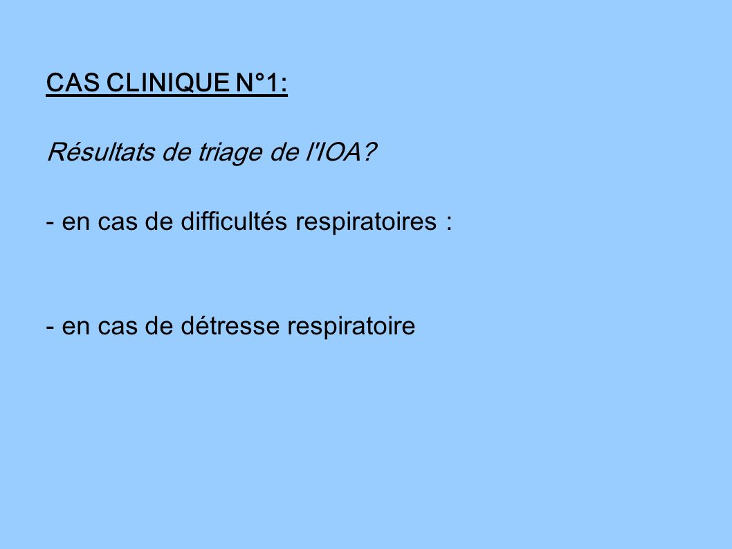 CAS CLINIQUE N°1: Résultats de triage de l IOA.