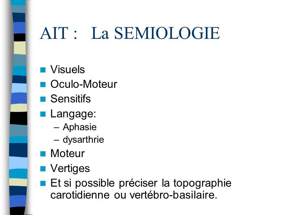 AIT : La SEMIOLOGIE Visuels Oculo-Moteur Sensitifs Langage: Moteur