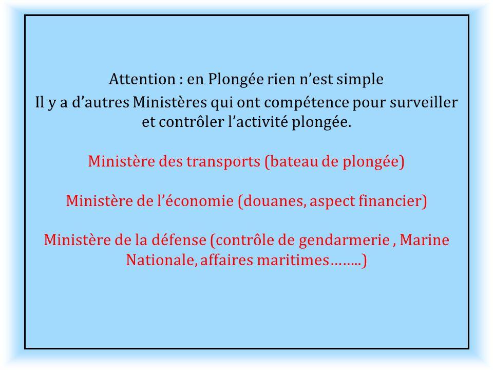 Attention : en Plongée rien n'est simple Il y a d'autres Ministères qui ont compétence pour surveiller et contrôler l'activité plongée.