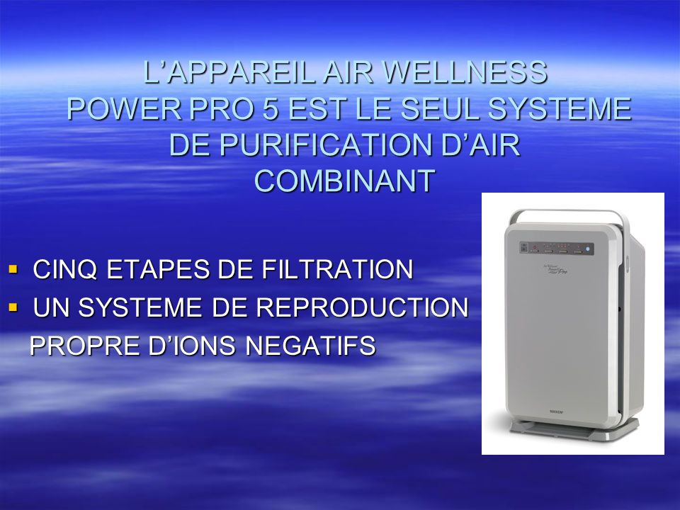 L'APPAREIL AIR WELLNESS POWER PRO 5 EST LE SEUL SYSTEME DE PURIFICATION D'AIR COMBINANT