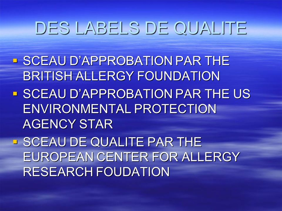 DES LABELS DE QUALITE SCEAU D'APPROBATION PAR THE BRITISH ALLERGY FOUNDATION. SCEAU D'APPROBATION PAR THE US ENVIRONMENTAL PROTECTION AGENCY STAR.