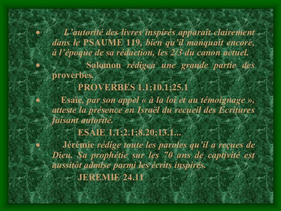 · L'autorité des livres inspirés apparaît clairement dans le PSAUME 119, bien qu'il manquait encore, à l'époque de sa rédaction, les 2/3 du canon actuel.