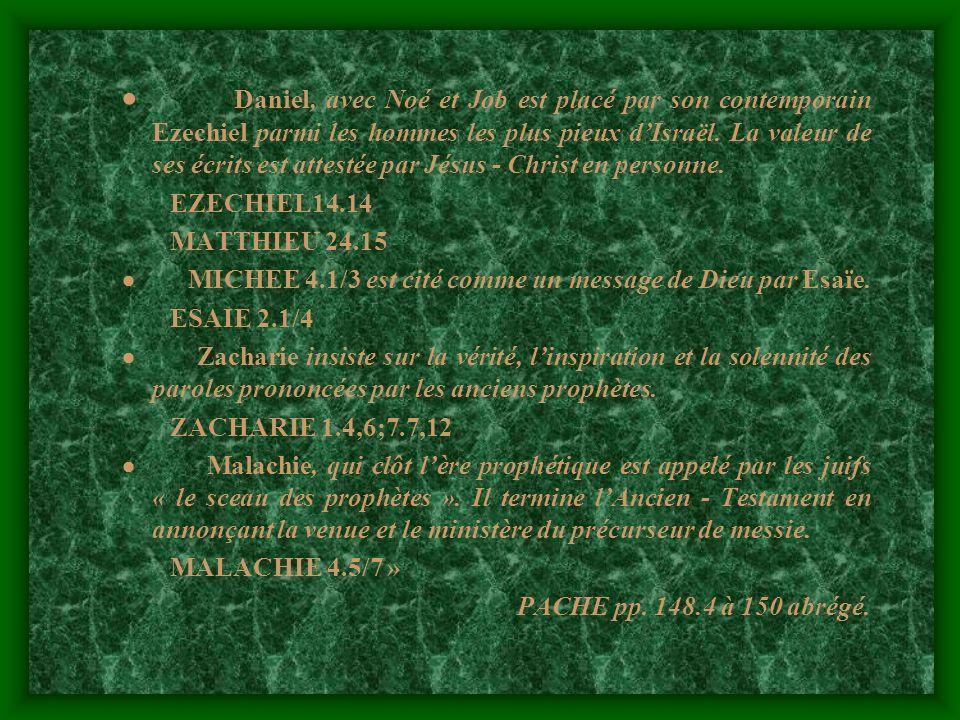 · Daniel, avec Noé et Job est placé par son contemporain Ezechiel parmi les hommes les plus pieux d'Israël. La valeur de ses écrits est attestée par Jésus - Christ en personne.