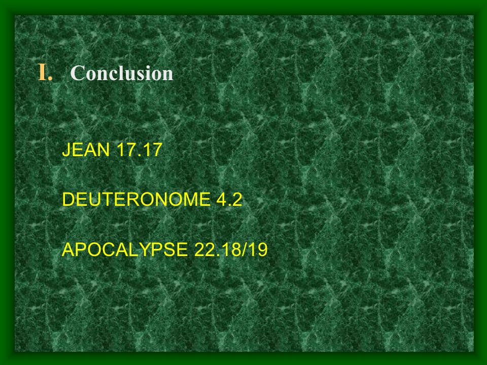 Conclusion JEAN 17.17 DEUTERONOME 4.2 APOCALYPSE 22.18/19