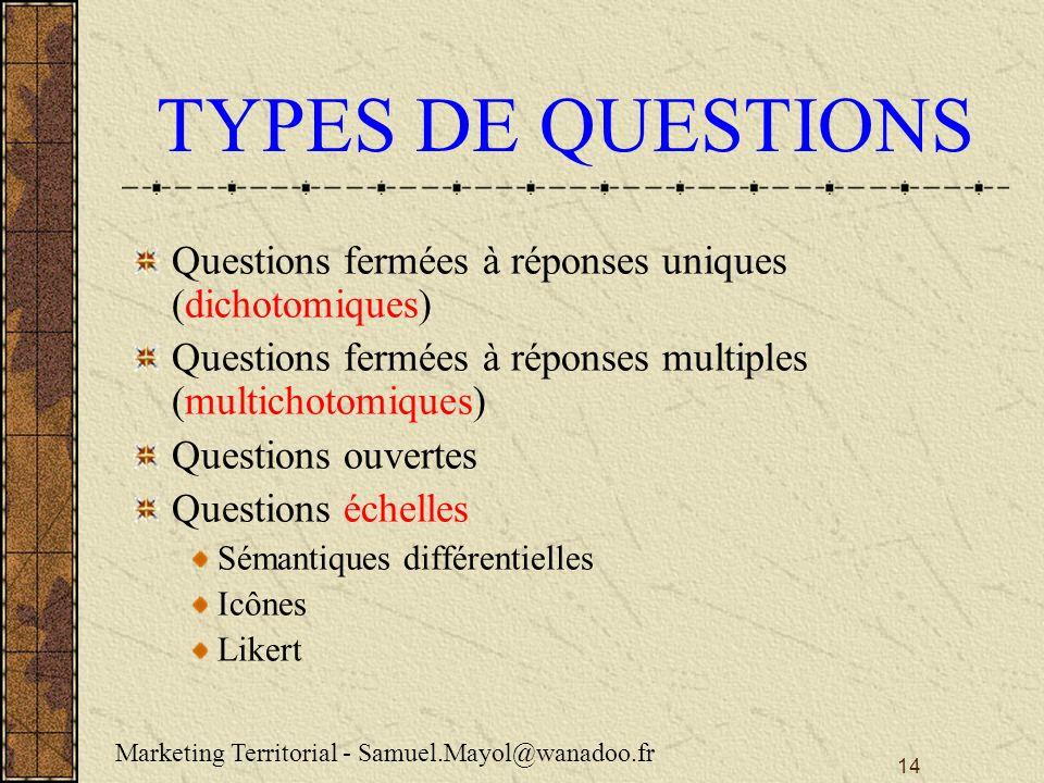 TYPES DE QUESTIONS Questions fermées à réponses uniques (dichotomiques) Questions fermées à réponses multiples (multichotomiques)