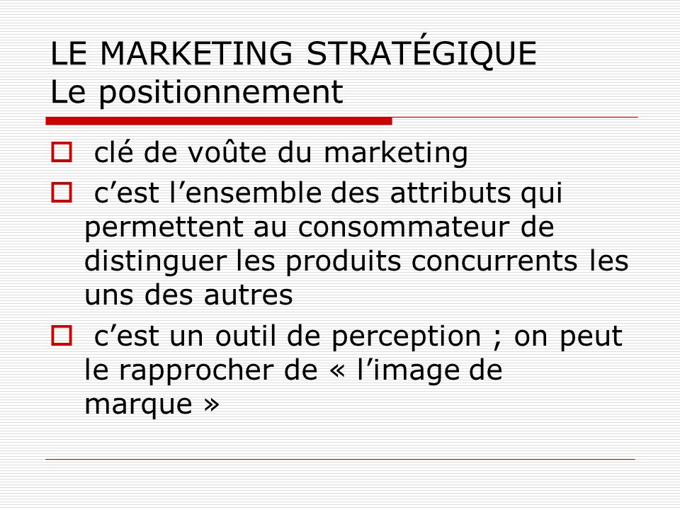 LE MARKETING STRATÉGIQUE Le positionnement