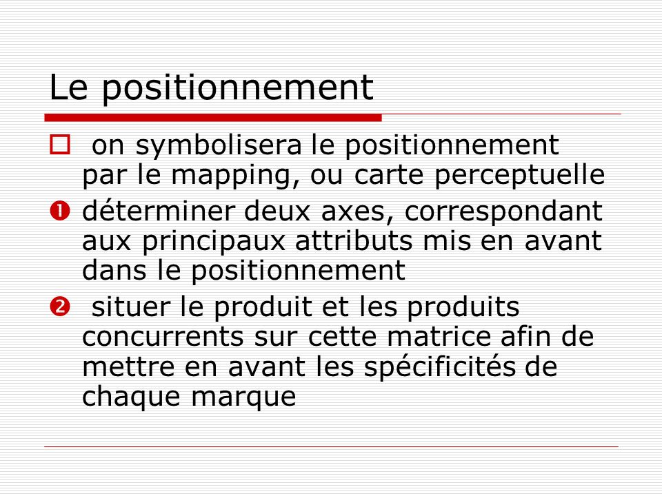 Le positionnement on symbolisera le positionnement par le mapping, ou carte perceptuelle.