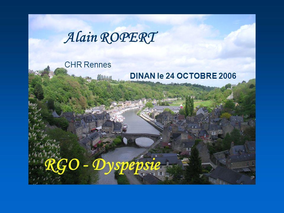 Alain ROPERT CHR Rennes DINAN le 24 OCTOBRE 2006 RGO - Dyspepsie