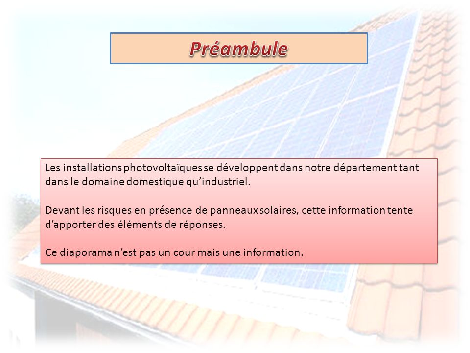 PréambuleLes installations photovoltaïques se développent dans notre département tant dans le domaine domestique qu'industriel.