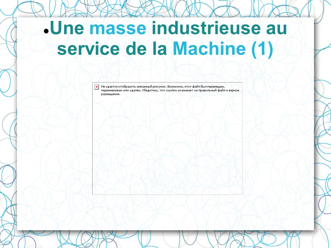 Une masse industrieuse au service de la Machine (1)