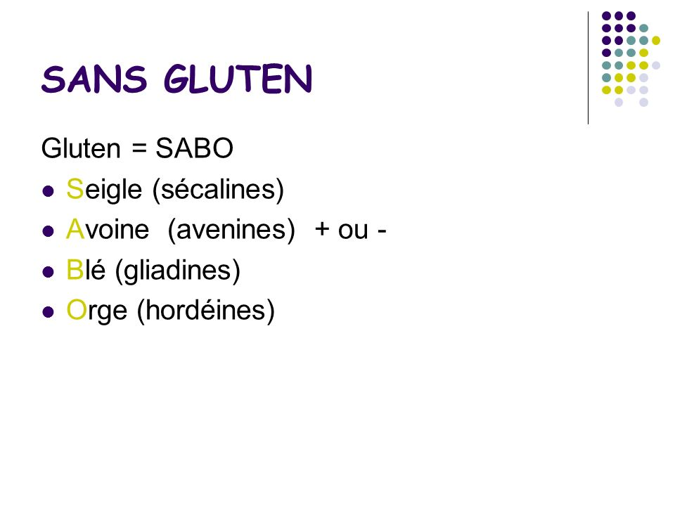 SANS GLUTEN Gluten = SABO Seigle (sécalines) Avoine (avenines) + ou -