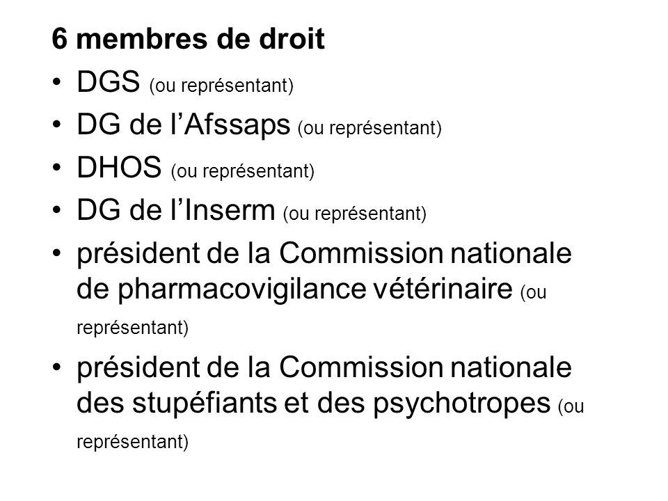 6 membres de droit DGS (ou représentant) DG de l'Afssaps (ou représentant) DHOS (ou représentant)