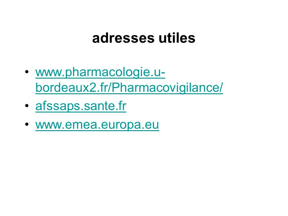 adresses utiles www.pharmacologie.u-bordeaux2.fr/Pharmacovigilance/