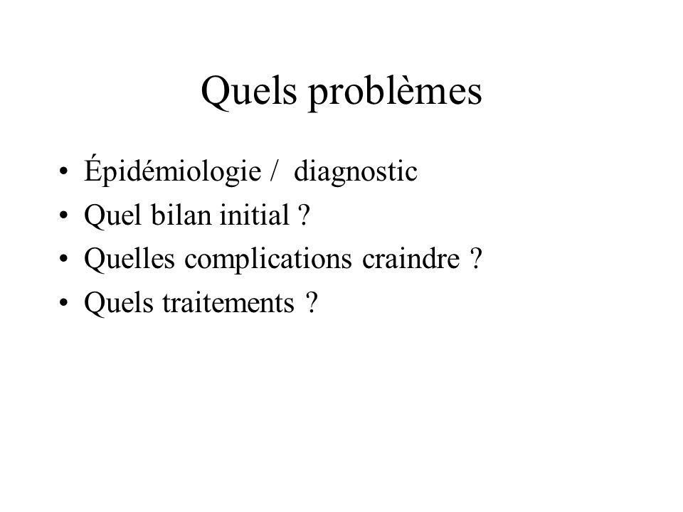 Quels problèmes Épidémiologie / diagnostic Quel bilan initial