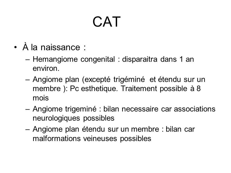 CAT À la naissance : Hemangiome congenital : disparaitra dans 1 an environ.