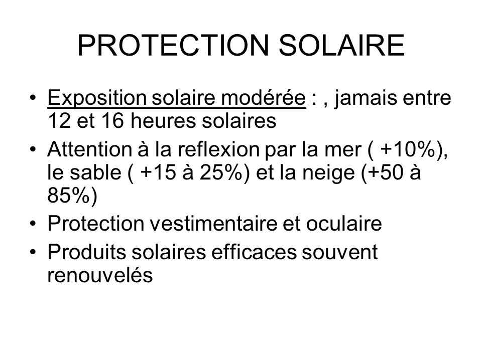 PROTECTION SOLAIRE Exposition solaire modérée : , jamais entre 12 et 16 heures solaires.