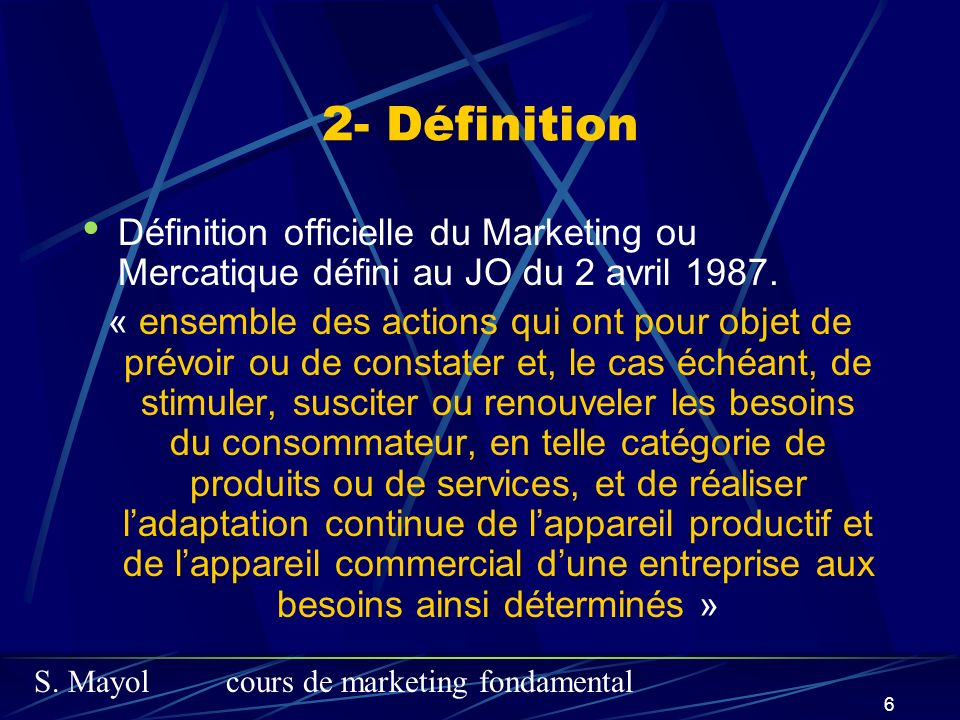 2- Définition Définition officielle du Marketing ou Mercatique défini au JO du 2 avril 1987.