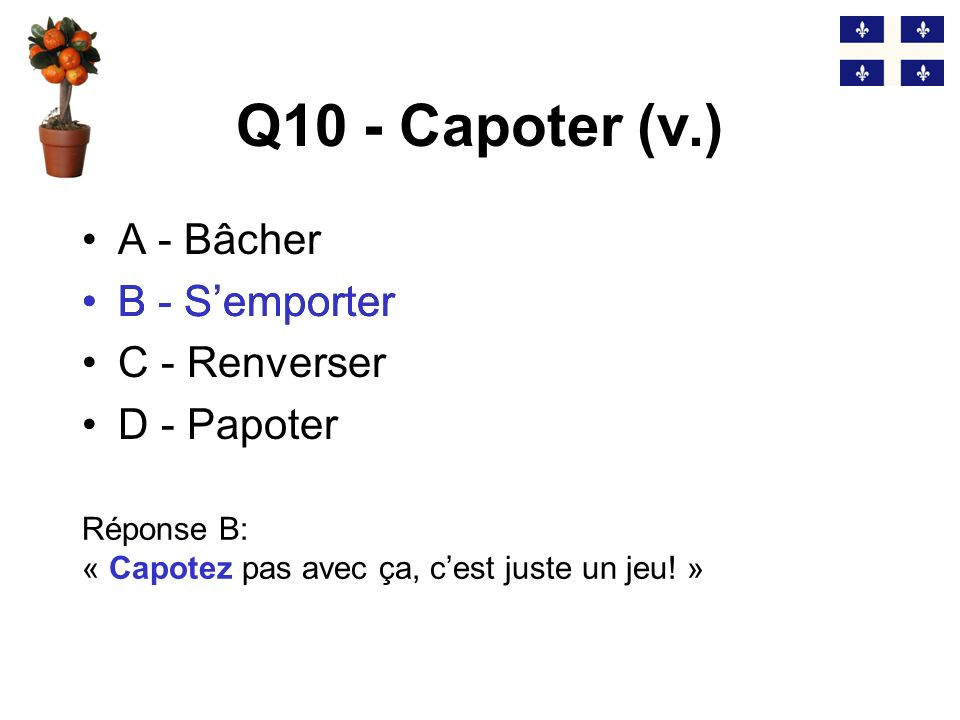 Q10 - Capoter (v.) B - S'emporter A - Bâcher B - S'emporter