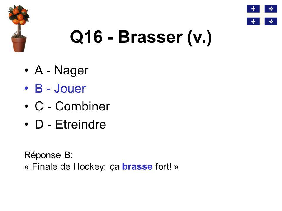 Q16 - Brasser (v.) B - Jouer A - Nager B - Jouer C - Combiner