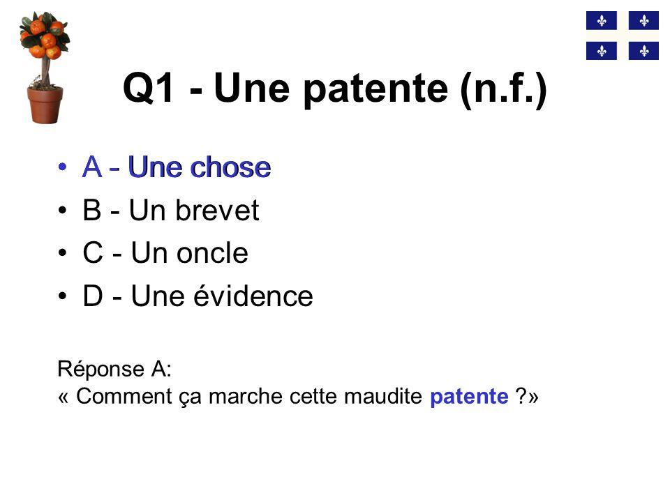 Q1 - Une patente (n.f.) A - Une chose A - Une chose B - Un brevet