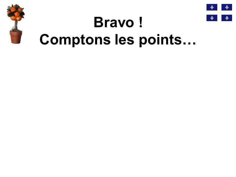 Bravo ! Comptons les points…