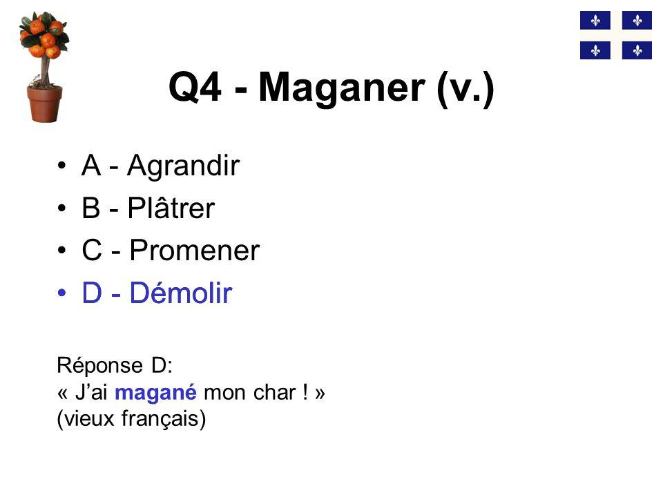 Q4 - Maganer (v.) D - Démolir A - Agrandir B - Plâtrer C - Promener