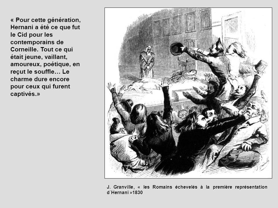 « Pour cette génération, Hernani a été ce que fut le Cid pour les contemporains de Corneille. Tout ce qui était jeune, vaillant, amoureux, poétique, en reçut le souffle… Le charme dure encore pour ceux qui furent captivés.»