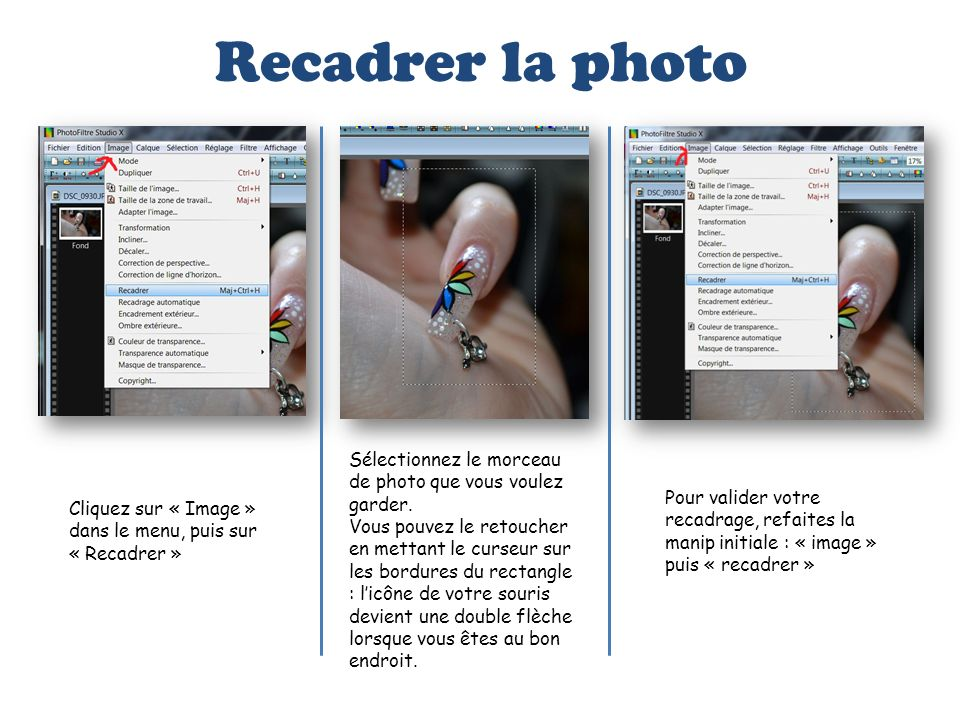 Recadrer la photoSélectionnez le morceau de photo que vous voulez garder.