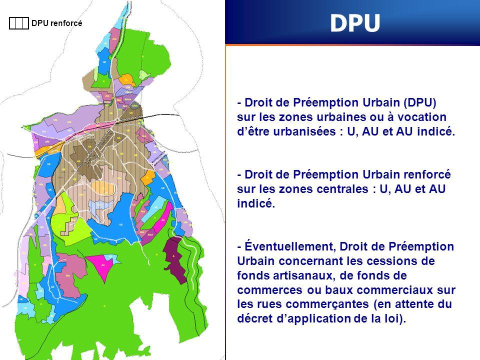 DPU DPU renforcé. - Droit de Préemption Urbain (DPU) sur les zones urbaines ou à vocation d'être urbanisées : U, AU et AU indicé.