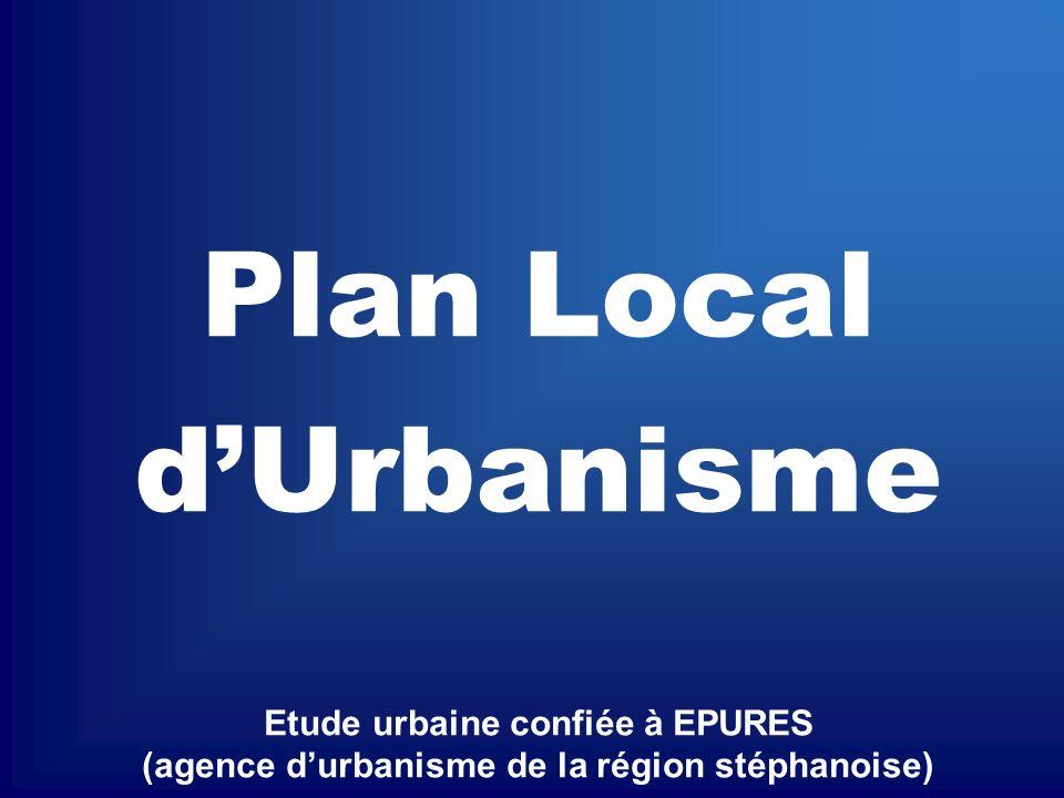 Plan Local d'Urbanisme Etude urbaine confiée à EPURES (agence d'urbanisme de la région stéphanoise)