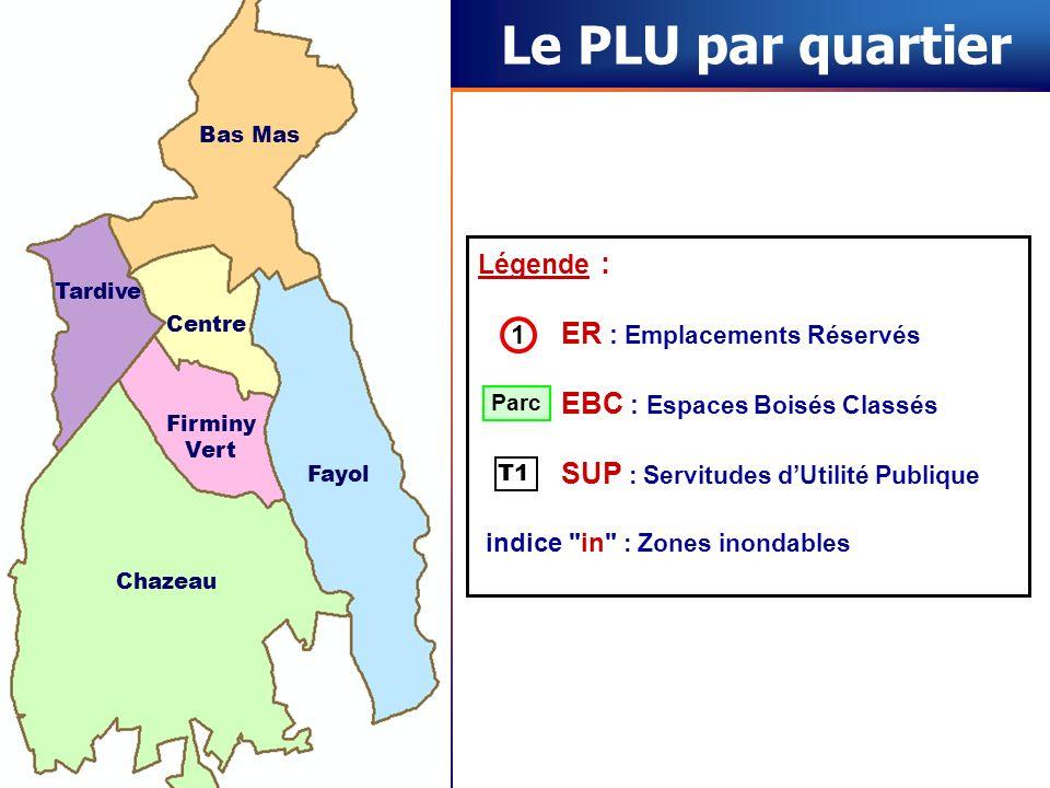Le PLU par quartier Légende : ER : Emplacements Réservés