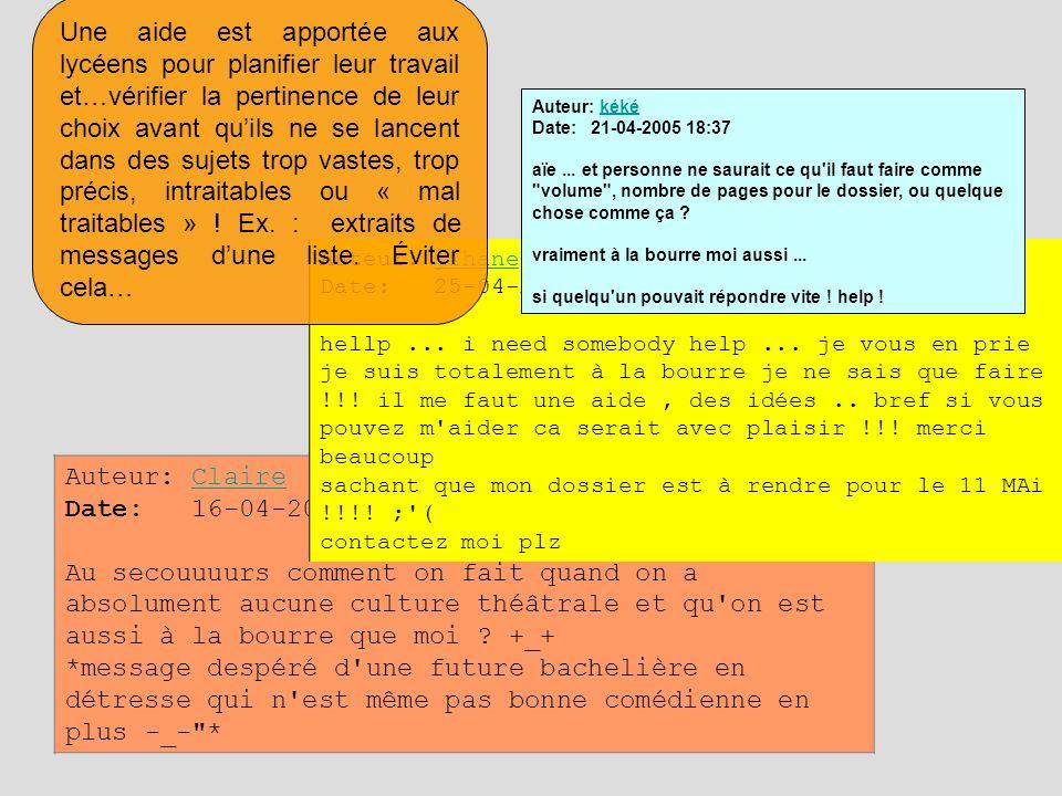 Une aide est apportée aux lycéens pour planifier leur travail et…vérifier la pertinence de leur choix avant qu'ils ne se lancent dans des sujets trop vastes, trop précis, intraitables ou « mal traitables » ! Ex. : extraits de messages d'une liste. Éviter cela…