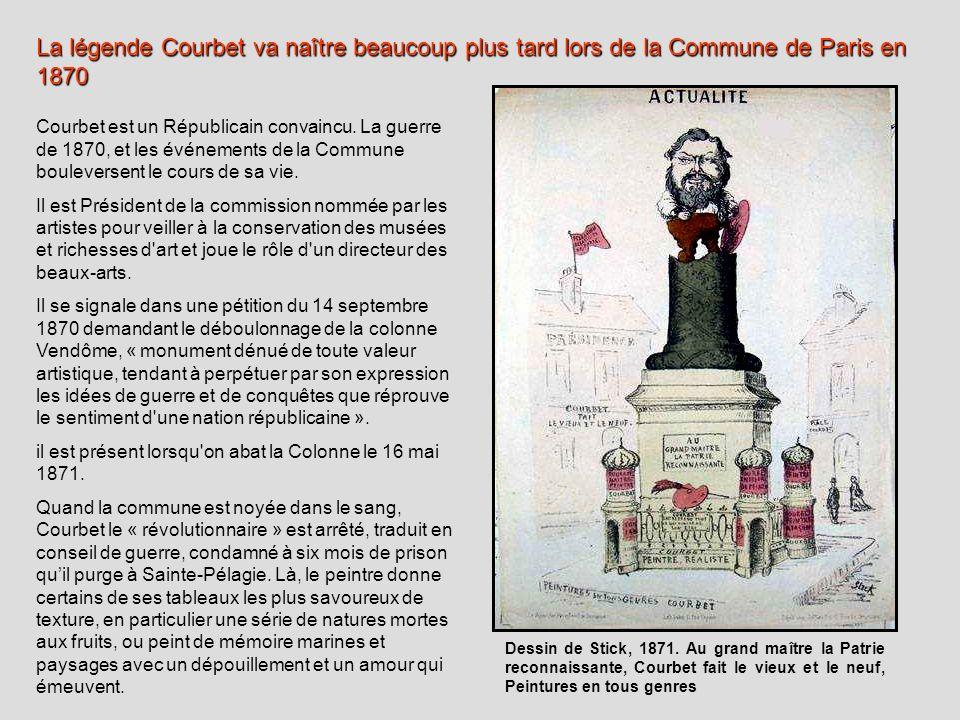 La légende Courbet va naître beaucoup plus tard lors de la Commune de Paris en 1870