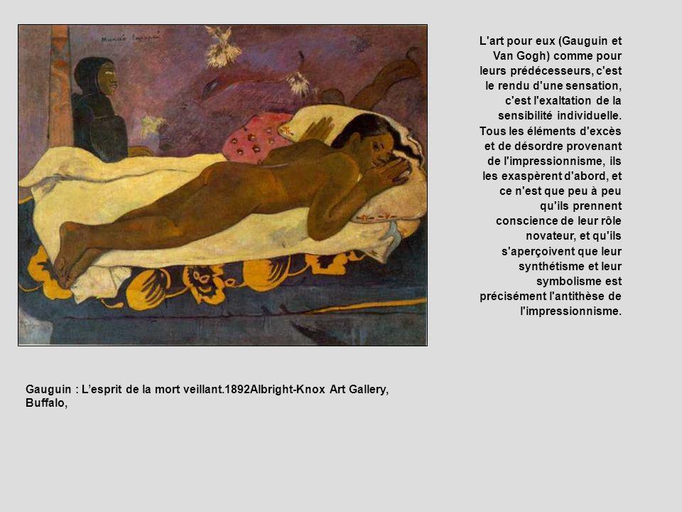 L art pour eux (Gauguin et Van Gogh) comme pour leurs prédécesseurs, c est le rendu d une sensation, c est l exaltation de la sensibilité individuelle. Tous les éléments d excès et de désordre provenant de l impressionnisme, ils les exaspèrent d abord, et ce n est que peu à peu qu ils prennent conscience de leur rôle novateur, et qu ils s aperçoivent que leur synthétisme et leur symbolisme est précisément l antithèse de l impressionnisme.