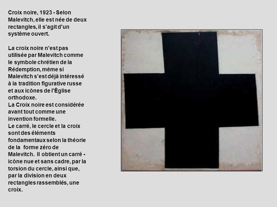 Croix noire, 1923 - Selon Malevitch, elle est née de deux rectangles, il s agit d un système ouvert.